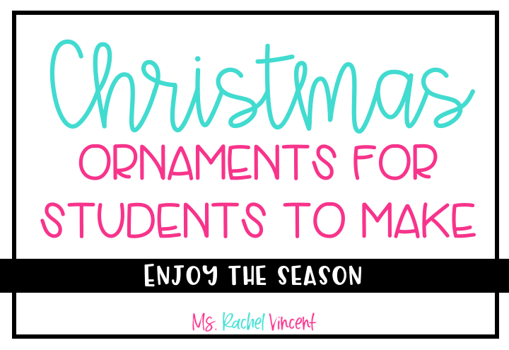 Christmas ornaments for students to make